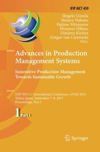 Advances in Production Management Systems: Innovative Production Management Towards Sustainable Growth: IFIP WG 5.7 International Conference, APMS ... in Information and Communication Technology)-cover