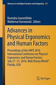 Advances in Physical Ergonomics and Human Factors: Proceedings of the AHFE 2016 International Conference on Physical Ergonomics and Human Factors, ... in Intelligent Systems and Computing)