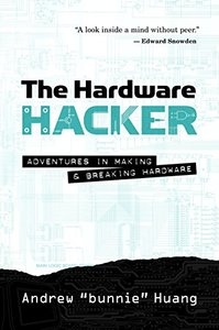 The Hardware Hacker: Adventures in Making and Breaking Hardware-cover