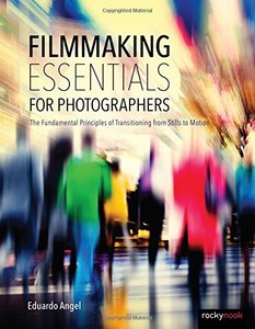 Filmmaking Essentials for Photographers: The Fundamental Principles of Transitioning from Stills to Motion-cover