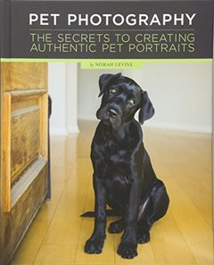 Pet Photography: The Secrets to Creating Authentic Pet Portraits-cover