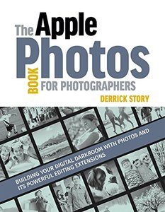 The Apple Photos Book for Photographers: Building Your Digital Darkroom with Photos and Its Powerful Editing Extensions-cover