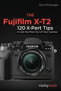 The Fujifilm X-T2: 115 X-Pert Tips to Get the Most Out of Your Camera-cover