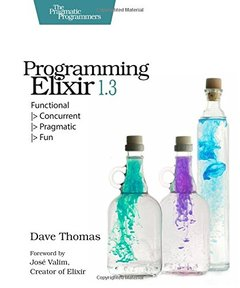 Programming Elixir 1.3: Functional |> Concurrent |> Pragmatic |> Fun-cover