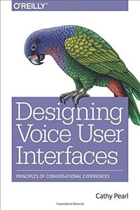 Designing Voice User Interfaces: Principles of Conversational Experiences-cover