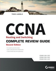 CCNA Routing and Switching Complete Review Guide: Exam 100-105, Exam 200-105, Exam 200-125-cover