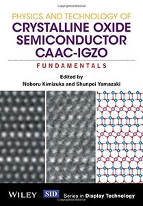 Physics and Technology of Crystalline Oxide Semiconductor CAAC-IGZO: Fundamentals (Wiley Series in Display Technology)-cover