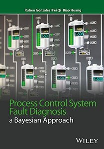 Process Control System Fault Diagnosis: A Bayesian Approach (Wiley Series in Dynamics and Control of Electromechanical Systems)-cover