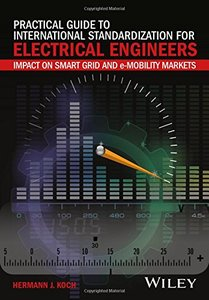 Practical Guide to International Standardization for Electrical Engineers: Impact on Smart Grid and e-Mobility Markets-cover