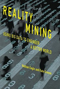 Reality Mining: Using Big Data to Engineer a Better World (MIT Press)-cover