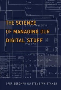 The Science of Managing Our Digital Stuff (MIT Press)-cover