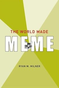 The World Made Meme: Public Conversations and Participatory Media (The Information Society Series)-cover