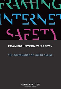 Framing Internet Safety: The Governance of Youth Online (The John D. and Catherine T. MacArthur Foundation Series on Digital Media and Learning)-cover