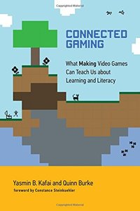 Connected Gaming: What Making Video Games Can Teach Us about Learning and Literacy (The John D. and Catherine T. MacArthur Foundation Series on Digital Media and Learning)-cover