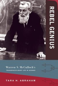 Rebel Genius: Warren S. McCulloch's Transdisciplinary Life in Science (MIT Press)-cover