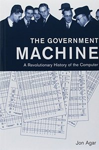 The Government Machine: A Revolutionary History of the Computer (History of Computing)-cover