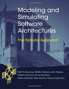 Modeling and Simulating Software Architectures: The Palladio Approach (MIT Press)-cover