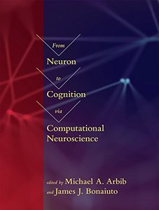 From Neuron to Cognition via Computational Neuroscience (Computational Neuroscience Series)-cover