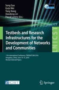 Testbeds and Research Infrastructures for the Development of Networks and Communities: 11th International Conference, TRIDENTCOM 2016, Hangzhou, ... and Telecommunications Engineering)-cover