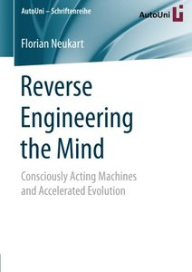 Reverse Engineering the Mind: Consciously Acting Machines and Accelerated Evolution (AutoUni - Schriftenreihe)