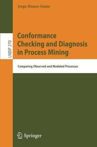 Conformance Checking and Diagnosis in Process Mining: Comparing Observed and Modeled Processes (Lecture Notes in Business Information Processing)-cover