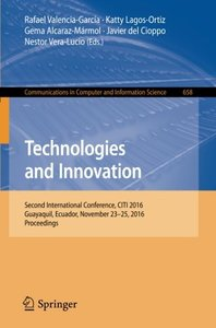 Technologies and Innovation: Second International Conference, CITI 2016, Guayaquil, Ecuador, November 23-25, 2016, Proceedings (Communications in Computer and Information Science)-cover