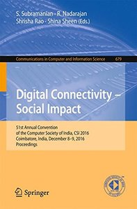 Digital Connectivity - Social Impact: 51st Annual Convention of the Computer Society of India, CSI 2016, Coimbatore, India, December 8-9, 2016, ... in Computer and Information Science)-cover