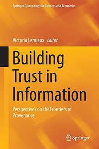Building Trust in Information: Perspectives on the Frontiers of Provenance (Springer Proceedings in Business and Economics)-cover