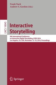 Interactive Storytelling: 9th International Conference on Interactive Digital Storytelling, ICIDS 2016, Los Angeles, CA, USA, November 15-18, 2016, Proceedings (Lecture Notes in Computer Science)-cover