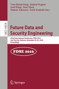 Future Data and Security Engineering: Third International Conference, FDSE 2016, Can Tho City, Vietnam, November 23-25, 2016, Proceedings (Lecture Notes in Computer Science)-cover