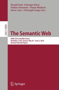 The Semantic Web: ESWC 2016 Satellite Events, Heraklion, Crete, Greece, May 29 - June 2,  2016, Revised Selected Papers (Lecture Notes in Computer Science)-cover