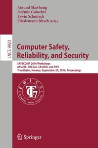 Computer Safety, Reliability, and Security: SAFECOMP 2016 Workshops, ASSURE, DECSoS, SASSUR, and TIPS, Trondheim, Norway, September 20, 2016, Proceedings (Lecture Notes in Computer Science)-cover
