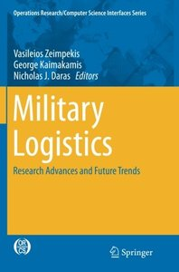 Military Logistics: Research Advances and Future Trends (Operations Research/Computer Science Interfaces Series)-cover
