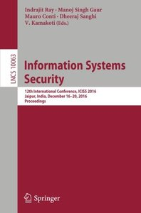 Information Systems Security: 12th International Conference, ICISS 2016, Jaipur, India, December 16-20, 2016, Proceedings (Lecture Notes in Computer Science)-cover