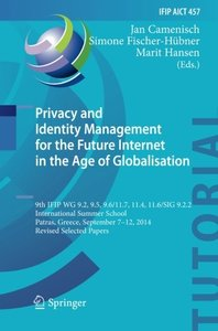 Privacy and Identity Management for the Future Internet in the Age of Globalisation: 9th IFIP WG 9.2, 9.5, 9.6/11.7, 11.4, 11.6/SIG 9.2.2 ... in Information and Communication Technology)-cover
