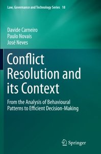 Conflict Resolution and its Context: From the Analysis of Behavioural Patterns to Efficient Decision-Making (Law, Governance and Technology Series)-cover