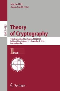 Theory of Cryptography: 14th International Conference, TCC 2016-B, Beijing, China, October 31-November 3, 2016, Proceedings, Part I (Lecture Notes in Computer Science)-cover