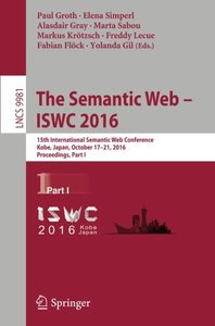 The Semantic Web - ISWC 2016: 15th International Semantic Web Conference, Kobe, Japan, October 17-21, 2016, Proceedings, Part I (Lecture Notes in Computer Science)-cover