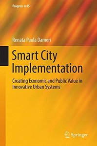 Smart City Implementation: Creating Economic and Public Value in Innovative Urban Systems (Progress in IS)