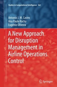 A New Approach for Disruption Management in Airline Operations Control (Studies in Computational Intelligence)-cover