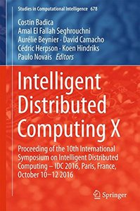 Intelligent Distributed Computing X: Proceedings of the 10th International Symposium on Intelligent Distributed Computing - IDC 2016, Paris, France, ... 2016 (Studies in Computational Intelligence)-cover