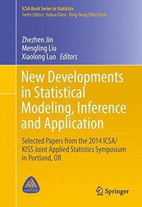 New Developments in Statistical Modeling, Inference and Application: Selected Papers from the 2014 ICSA/KISS Joint Applied Statistics Symposium in Portland, OR (ICSA Book Series in Statistics)