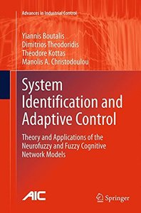 System Identification and Adaptive Control: Theory and Applications of the Neurofuzzy and Fuzzy Cognitive Network Models (Advances in Industrial Control)-cover