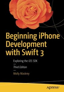 Beginning iPhone Development with Swift 3: Exploring the iOS SDK-cover