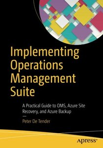 Implementing Operations Management Suite: A Practical Guide to OMS, Azure Site Recovery, and Azure Backup-cover