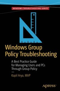 Windows Group Policy Troubleshooting: A Best Practice Guide for Managing Users and PCs Through Group Policy-cover