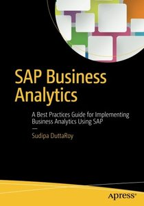 SAP Business Analytics: A Best Practices Guide for Implementing Business Analytics Using SAP