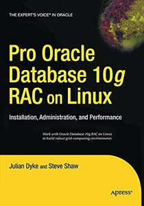 Pro Oracle Database 10g Rac on Linux: Installation, Administration, and Performance (Expert's Voice in Oracle)-cover