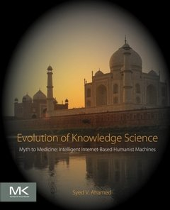 Evolution of Knowledge Science: Myth to Medicine: Intelligent Internet-Based Humanist Machines(paperback)-cover