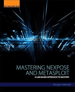 Mastering Nexpose and Metasploit: A Lab-Based Approach(paperback)